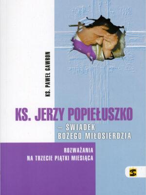 Ks. Jerzy Popiełuszko – świadek Bożego miłosierdzia. Rozważania na trzecie piątki miesiąca