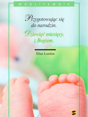 Modlitewnik. Przygotowując się do narodzin. Dziewięć miesięcy z Bogiem
