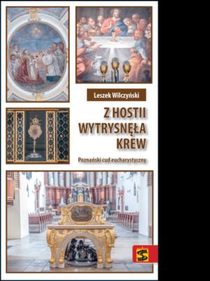 Z Hostii wytrysnęła krew. Poznański cud eucharystyczny