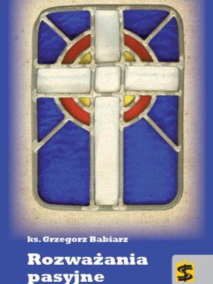 Rozważania pasyjne – ks. Grzegorz Babiarz
