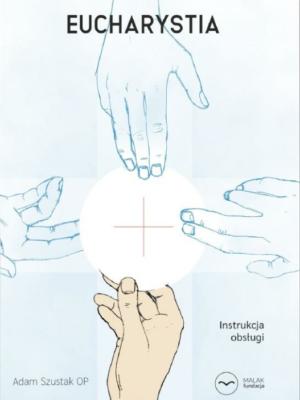 Eucharystia. Instrukcja obsługi - Adam Szustak OP