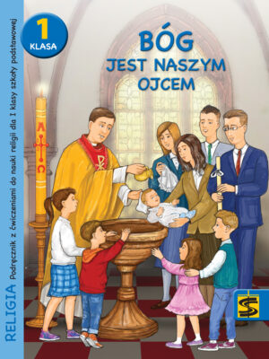 Bóg jest naszym Ojcem. Podręcznik z ćwiczeniami do nauki religii dla I klasy szkoły podstawowej