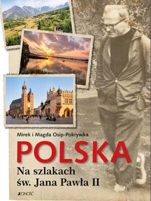 Polska. Na szlakach św. Jana Pawła II