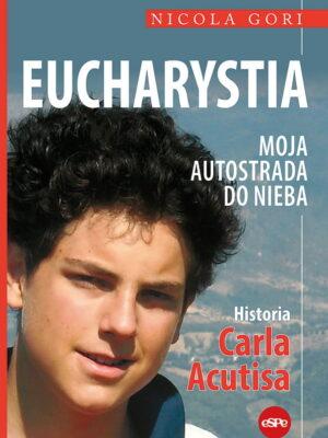 Eucharystia. Moja autostrada do nieba. Historia Carla Acutisa