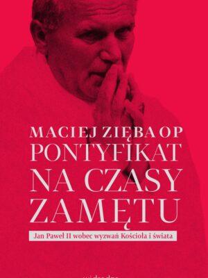 Pontyfikat na czasy zamętu. Jan Paweł II wobec wyzwań Kościoła i świata