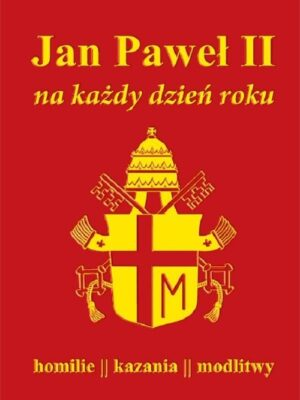 Jan Paweł II na każdy dzień roku. Homilie, kazania, modlitwy