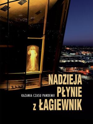 Nadzieja płynie z Łagiewnik. Kazania czasu pandemii