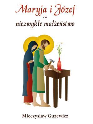 Maryja i Józef - niezwykłe małżeństwo