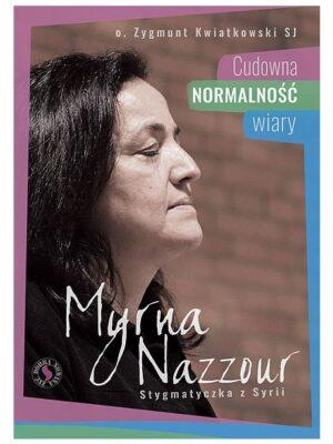 Myrna Nazzour. Cudowna normalność wiary