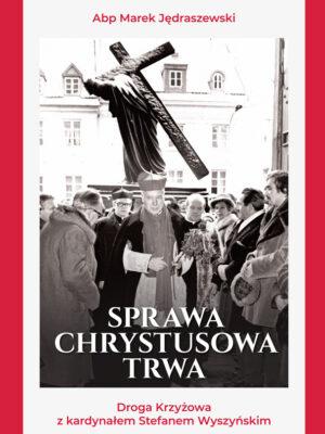 Sprawa Chrystusowa trwa. Droga Krzyżowa z kardynałem Stefanem Wyszyńskim
