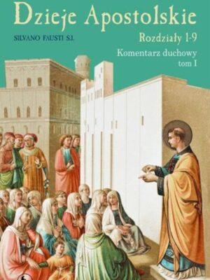 Dzieje Apostolskie. Komentarz duchowy Tom 1