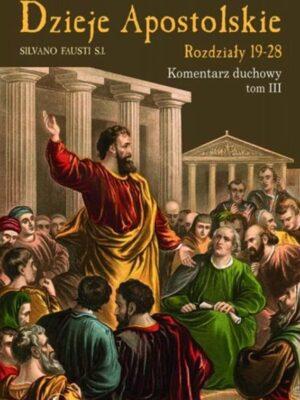 Dzieje Apostolskie. Komentarz duchowy Tom 3