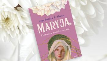 Książki o Maryi – 5 wyjątkowych propozycji na maj