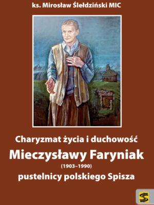 Charyzmat życia i duchowość Mieczysławy Faryniak (1903–1990) pustelnicy polskiego Spisza