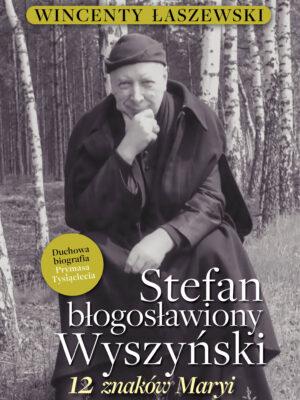 Stefan Błogosławiony Wyszyński - 12 znaków Maryi