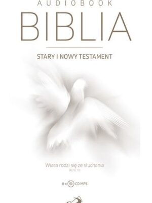 Biblia. Stary i Nowy Testament. Wiara rodzi się ze słuchania. Audiobook