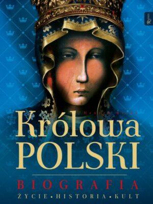 Królowa Polski. Biografia, Życie, Historia, Kult
