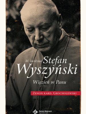 Bł. Kardynał Stefan Wyszyński - Więzień w Panu