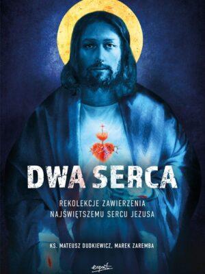 Dwa serca. Rekolekcje zawierzenia Najświętszemu Sercu Jezusa
