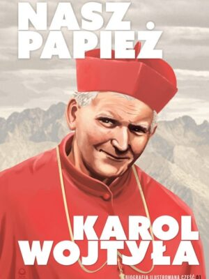 Nasz Papież Karol Wojtyła - biografia ilustrowana część 01