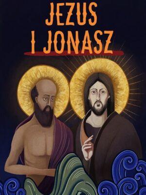 Jezus i Jonasz Rekolekcje dla przekornych i (nie)pokornych