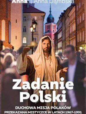 Zadanie Polski. Duchowa misja Polaków przekazana mistyczce w latach 1967-1991