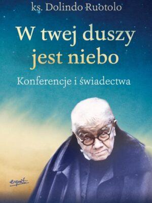 W Twej duszy jest niebo. Konferencje i świadectwa ks. Dolindo Ruotolo
