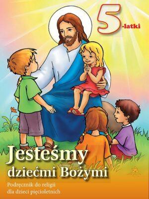 Jesteśmy dziećmi Bożymi. Podręcznik do religii dla dzieci pięcioletnich