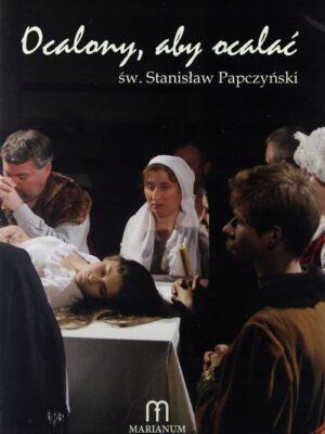 Ocalony, aby ocalać. Św. Stanisław Papczyński