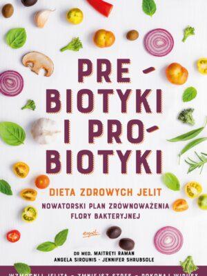Prebiotyki i probiotyki. Dieta zdrowych jelit