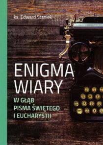 Enigma wiary. W głąb Pisma Świętego i Eucharystii