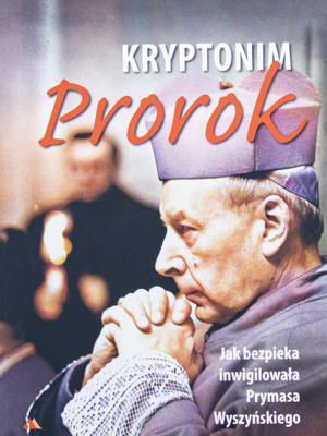 Kryptonim: Prorok. Jak bezpieka inwigilowała Prymasa Wyszyńskiego