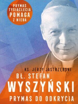 Bł. Stefan Wyszyński. Prymas do odkrycia