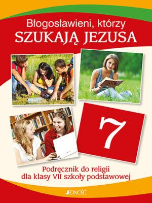 Błogosławieni, którzy szukają Jezusa. Podręcznik do religii dla klasy VII szkoły podstawowej