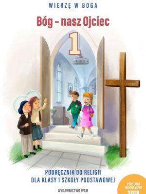 Bóg - nasz Ojciec. Podręcznik do religii dla klasy 1 szkoły podstawowej