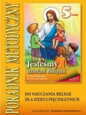 Jesteśmy dziećmi Bożymi - Poradnik metodyczny do nauczania religii dla dzieci pięcioletnich
