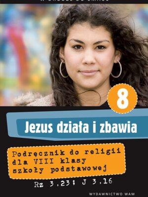 Jezus działa i zbawia. Podręcznik do klasy VIII szkoły podstawowej