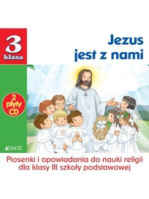Jezus jest z nami - Płyty CD z piosenkami i opowiadaniami dla klasy III szkoły podstawowej