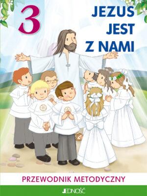 Jezus jest z nami. Klasa III szkoły podstawowej - przewodnik metodyczny