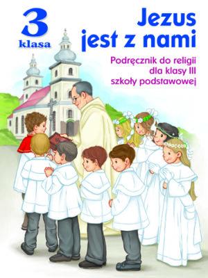 Jezus jest z nami. Podręcznik do religii dla klasy III szkoły podstawowej