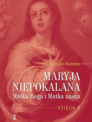 Maryja Niepokalana. Matka Boga i Matka Nasza