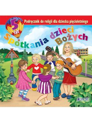 Spotkania dzieci Bożych. Podręcznik do religii dla dziecka pięcioletniego