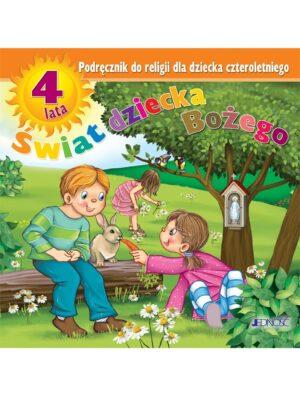 Świat dziecka Bożego. Podręcznik do religii dla dziecka czteroletniego