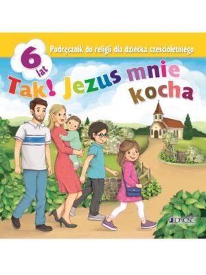 Tak! Jezus mnie kocha - Podręcznik do religii dla dziecka sześcioletniego