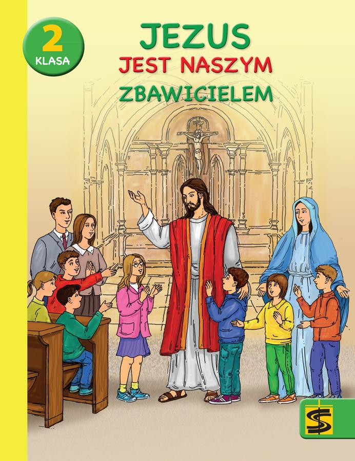 Jezus jest naszym Zbawicielem. Podręcznik z ćwiczeniami do nauki religii dla II klasy szkoły podstawowej