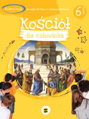 Kościół dla człowieka Podręcznik do religii dla klasy VI szkoły podstawowej